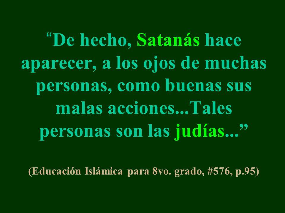 De hecho, Satanás hace aparecer, a los ojos de muchas personas, como buenas sus malas acciones...Tales personas son las judías...