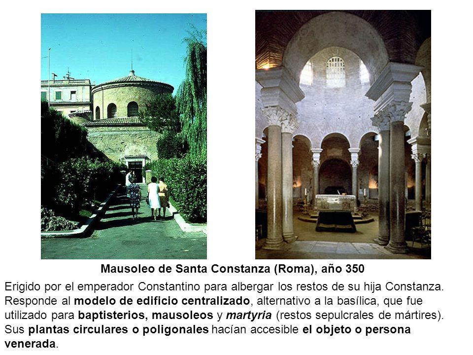 Mausoleo de Santa Constanza (Roma), año 350 Erigido por el emperador Constantino para albergar los restos de su hija Constanza. Responde al modelo de