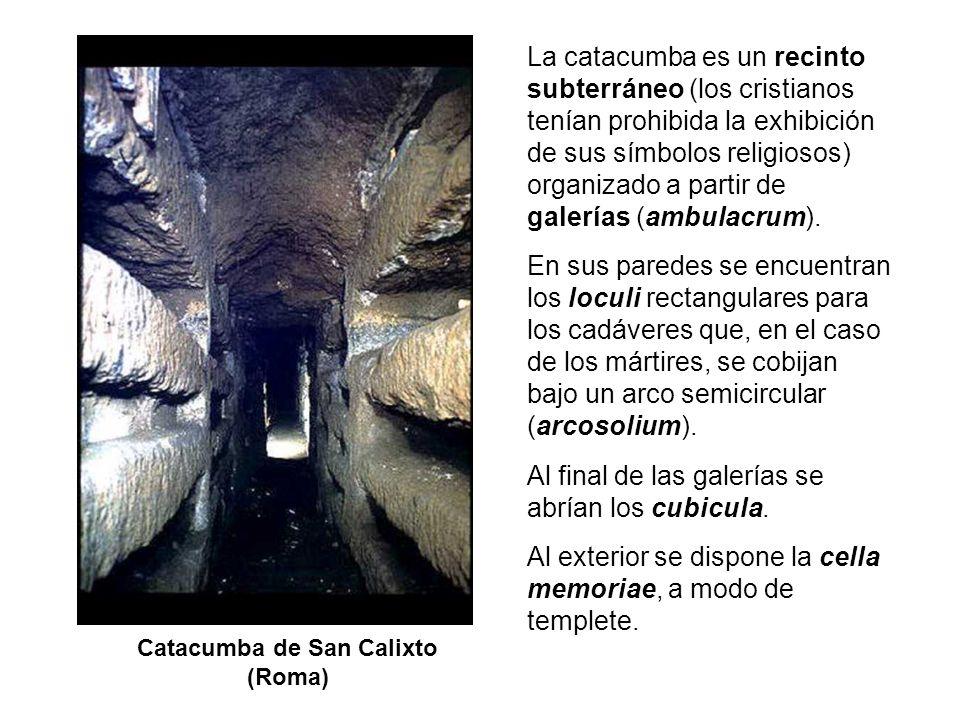 Catacumba de San Calixto (Roma) La catacumba es un recinto subterráneo (los cristianos tenían prohibida la exhibición de sus símbolos religiosos) orga