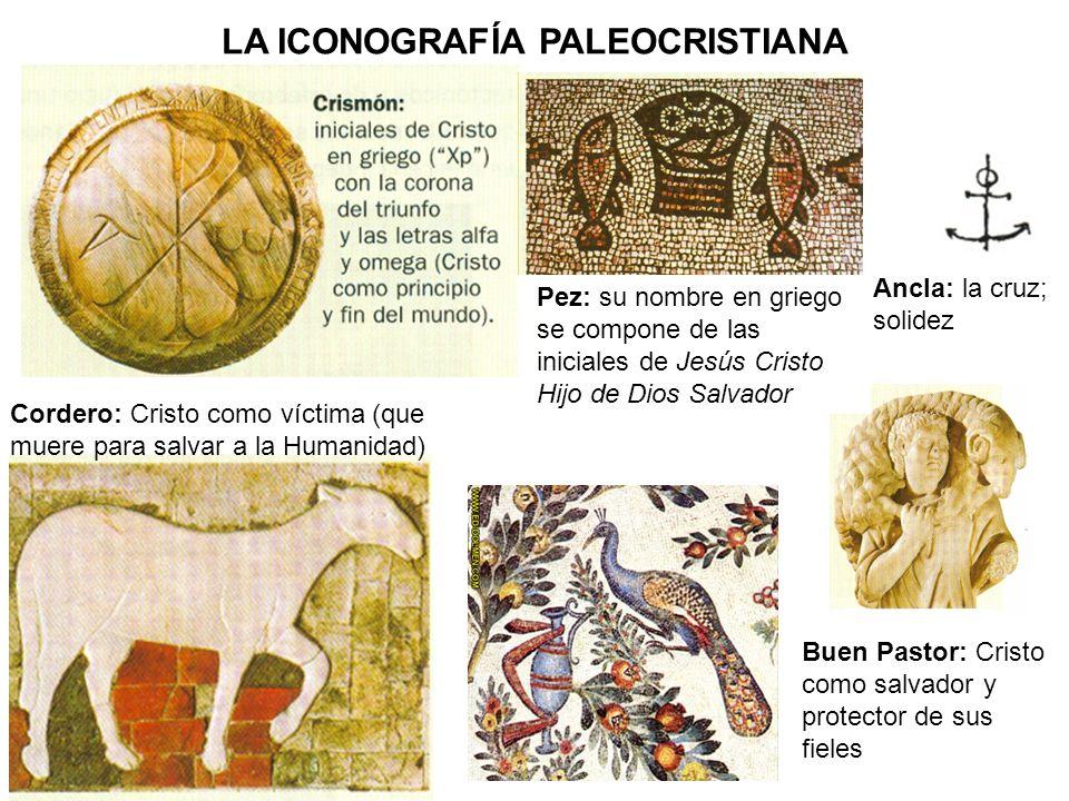 LA ICONOGRAFÍA PALEOCRISTIANA Cordero: Cristo como víctima (que muere para salvar a la Humanidad) Buen Pastor: Cristo como salvador y protector de sus