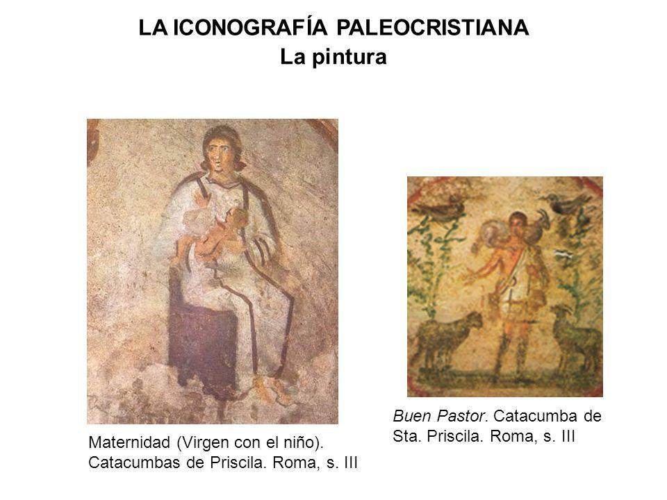 La pintura Maternidad (Virgen con el niño). Catacumbas de Priscila. Roma, s. III Buen Pastor. Catacumba de Sta. Priscila. Roma, s. III LA ICONOGRAFÍA