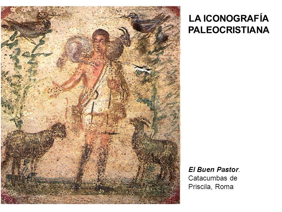 El Buen Pastor. Catacumbas de Priscila, Roma LA ICONOGRAFÍA PALEOCRISTIANA