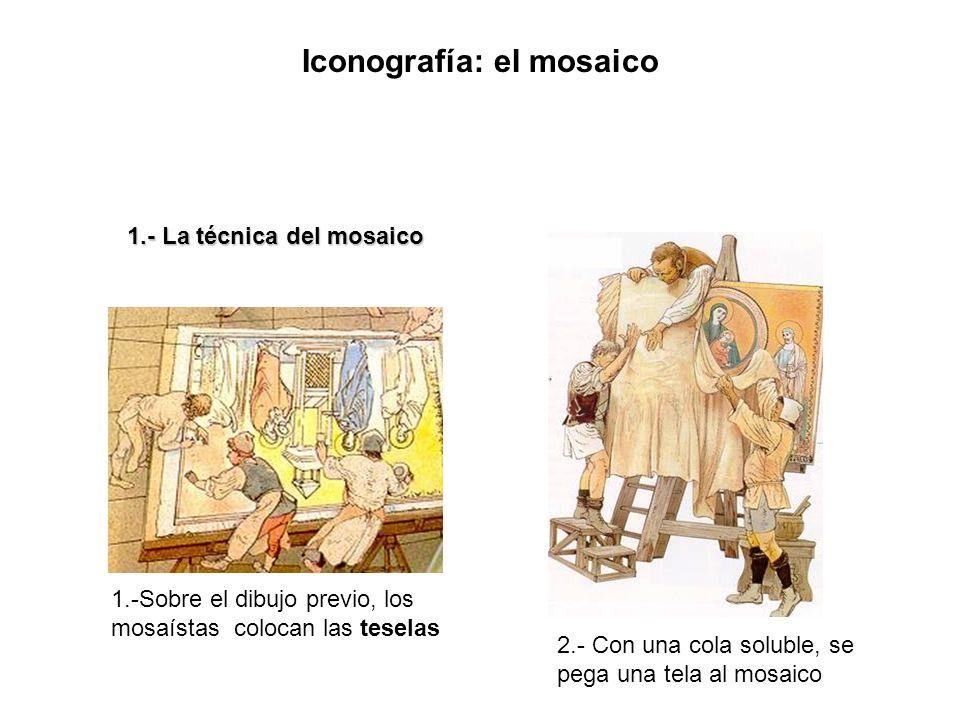 Iconografía: el mosaico 1.- La técnica del mosaico 1.-Sobre el dibujo previo, los mosaístas colocan las teselas 2.- Con una cola soluble, se pega una