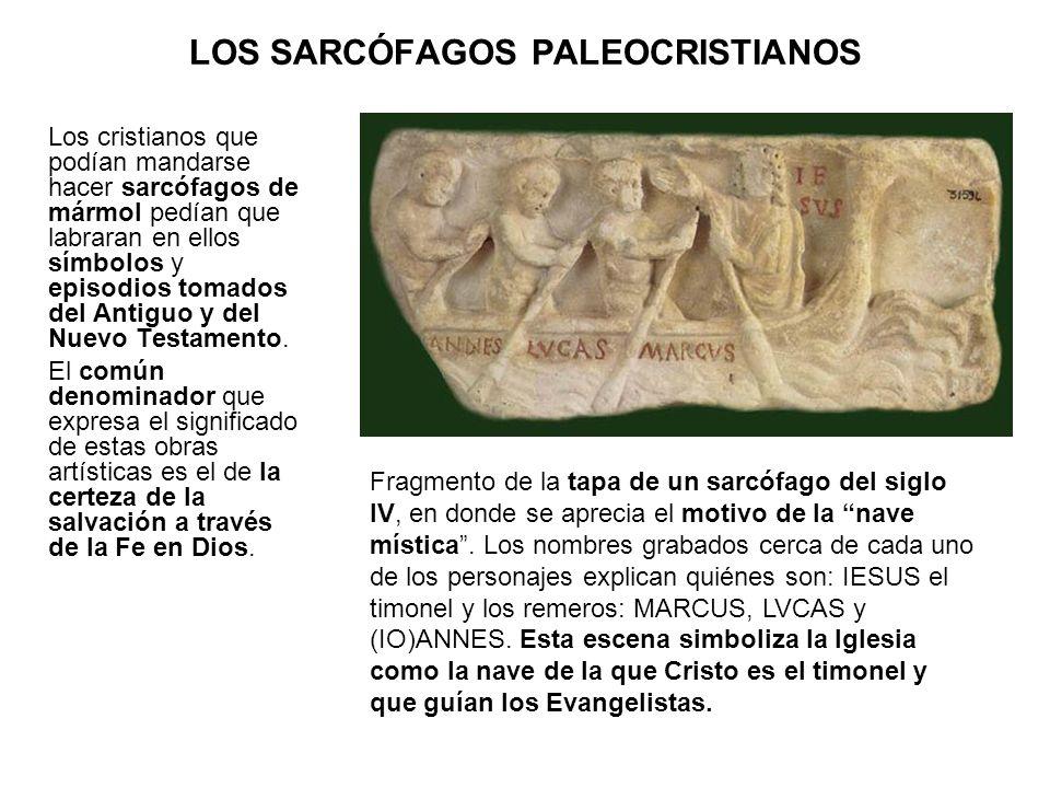 LOS SARCÓFAGOS PALEOCRISTIANOS Los cristianos que podían mandarse hacer sarcófagos de mármol pedían que labraran en ellos símbolos y episodios tomados