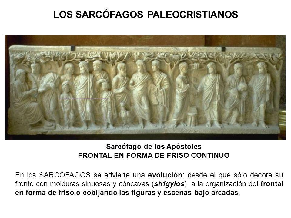 Sarcófago de los Apóstoles FRONTAL EN FORMA DE FRISO CONTINUO En los SARCÓFAGOS se advierte una evolución: desde el que sólo decora su frente con mold