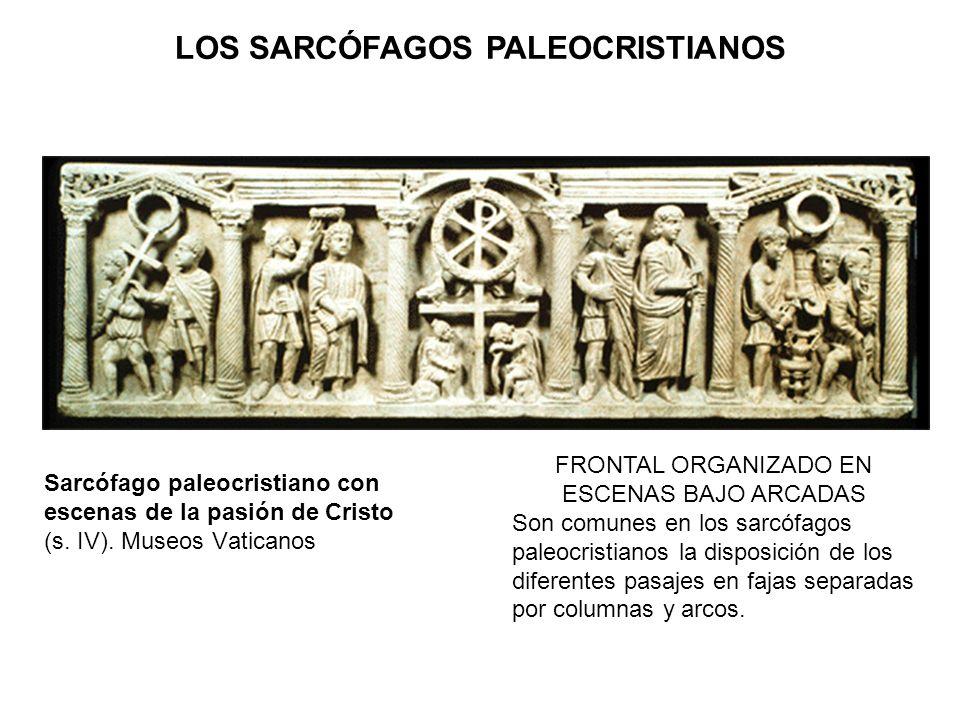 Sarcófago paleocristiano con escenas de la pasión de Cristo (s. IV). Museos Vaticanos FRONTAL ORGANIZADO EN ESCENAS BAJO ARCADAS Son comunes en los sa