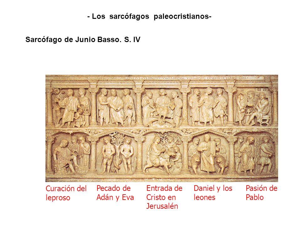 Curación del leproso Pecado de Adán y Eva Entrada de Cristo en Jerusalén Daniel y los leones Pasión de Pablo Sarcófago de Junio Basso. S. IV - Los sar