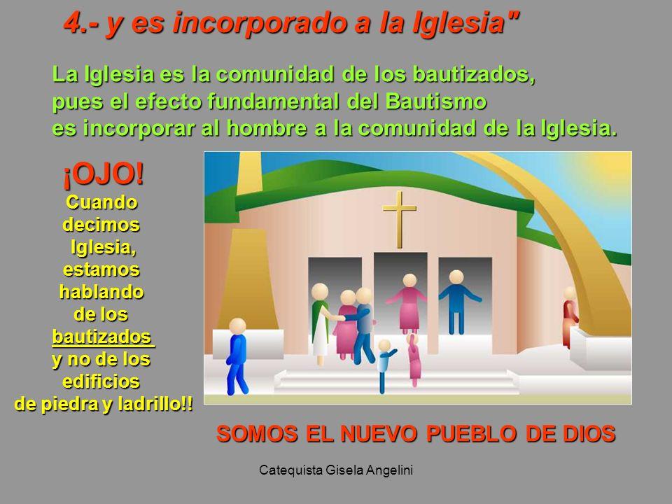 Catequista Gisela Angelini 4.- y es incorporado a la Iglesia