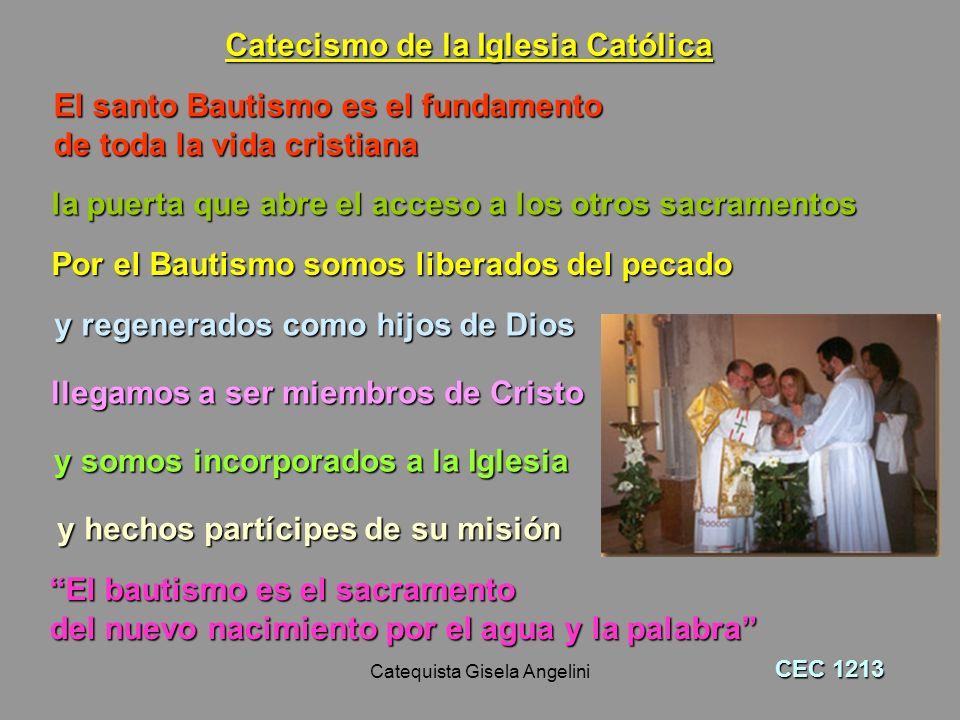 Catequista Gisela Angelini El santo Bautismo es el fundamento de toda la vida cristiana la puerta que abre el acceso a los otros sacramentos Por el Ba