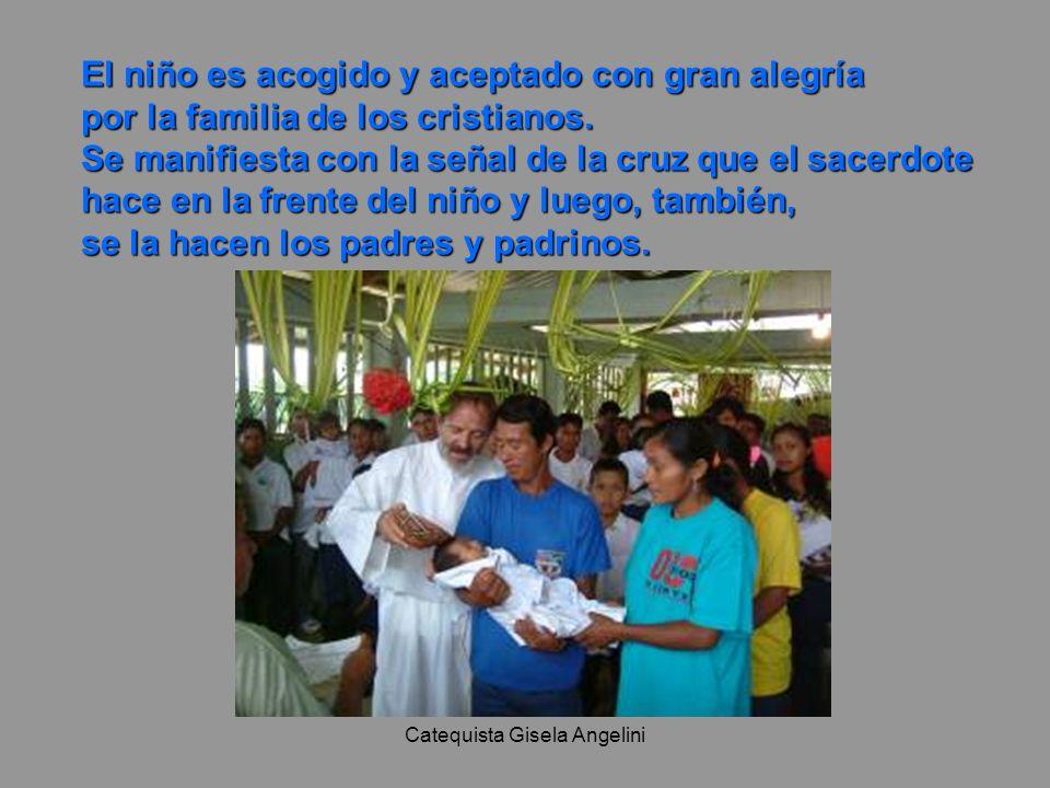 Catequista Gisela Angelini El niño es acogido y aceptado con gran alegría por la familia de los cristianos. Se manifiesta con la señal de la cruz que