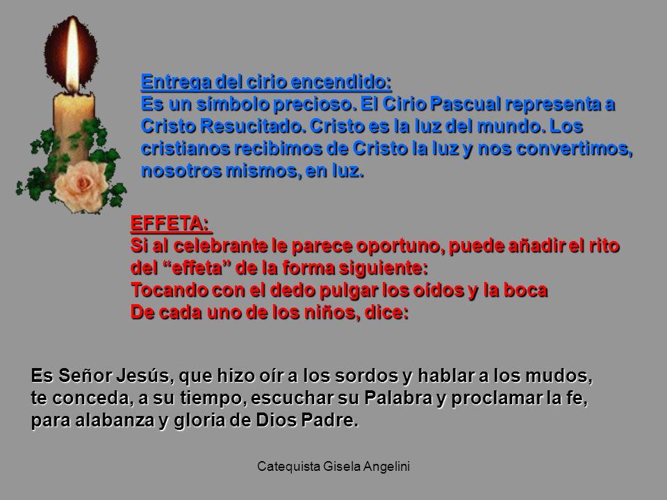 Catequista Gisela Angelini Entrega del cirio encendido: Es un símbolo precioso. El Cirio Pascual representa a Cristo Resucitado. Cristo es la luz del