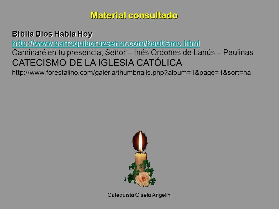 Catequista Gisela Angelini Material consultado Biblia Dios Habla Hoy http://www.parroquiacruzsenor.com/bautismo.html Caminaré en tu presencia, Señor –