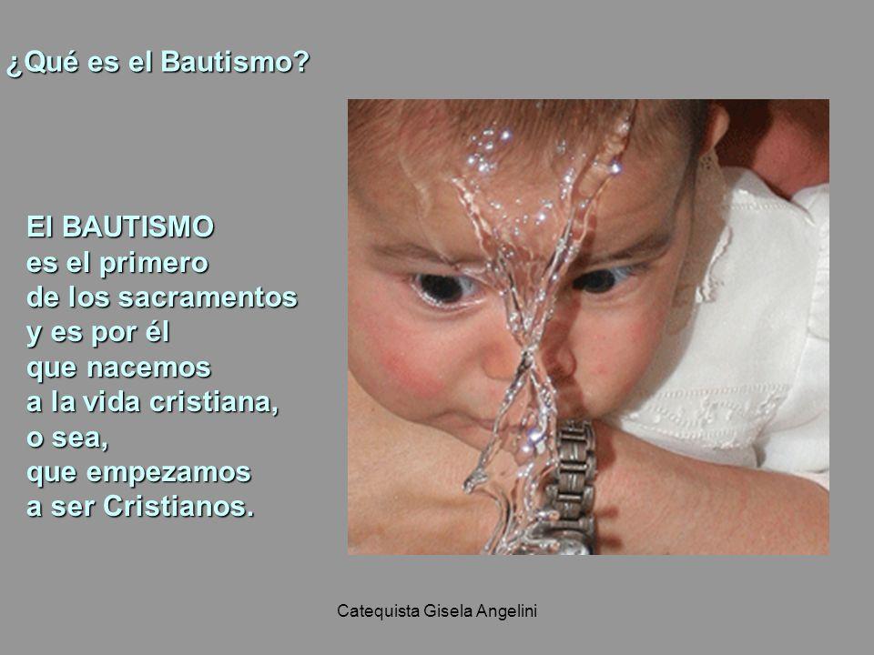 Catequista Gisela Angelini Únicamente estando ya bautizado puedes recibir los otros sacramentos a lo largo de tu vida.