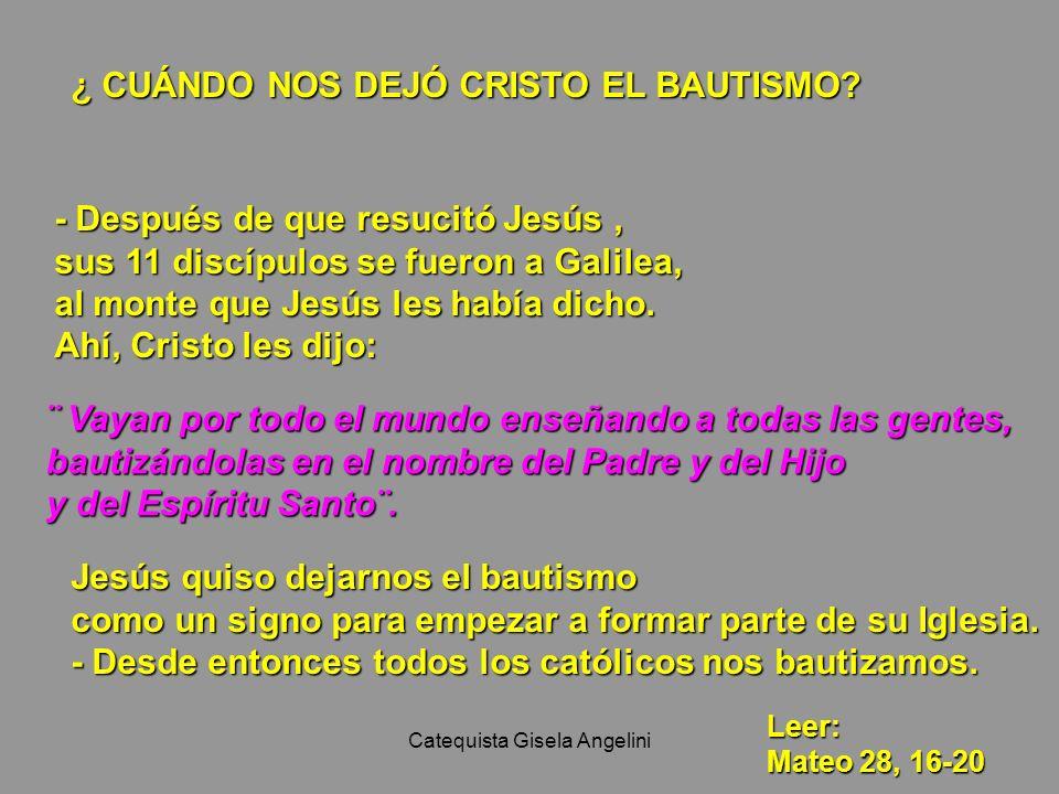 Catequista Gisela Angelini ¿ CUÁNDO NOS DEJÓ CRISTO EL BAUTISMO? - Después de que resucitó Jesús, sus 11 discípulos se fueron a Galilea, al monte que