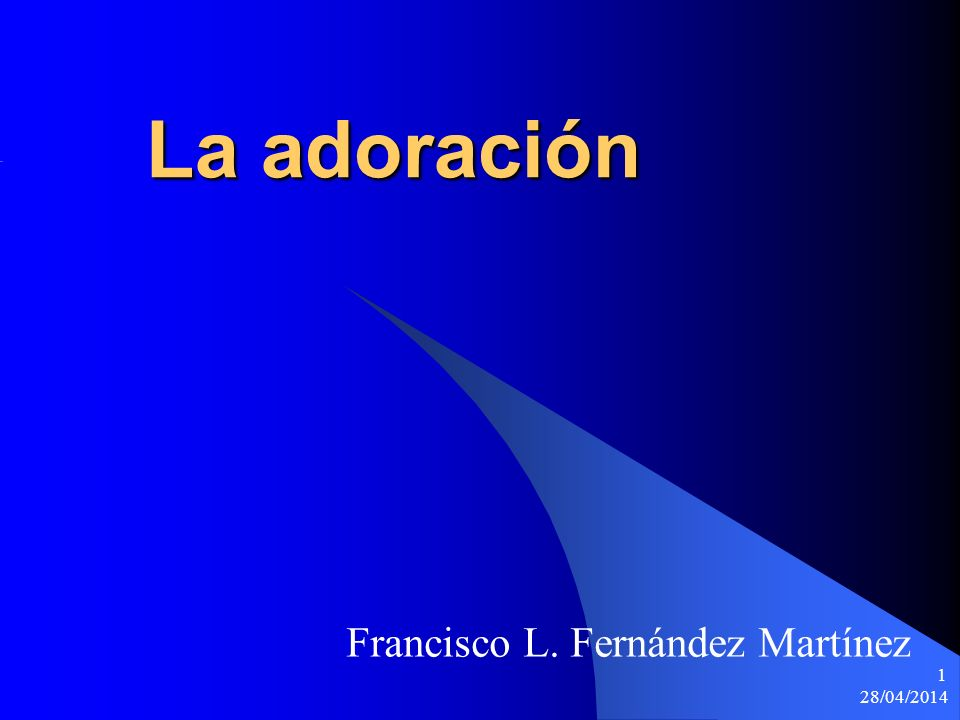 28/04/2014 1 La adoración Francisco L. Fernández Martínez