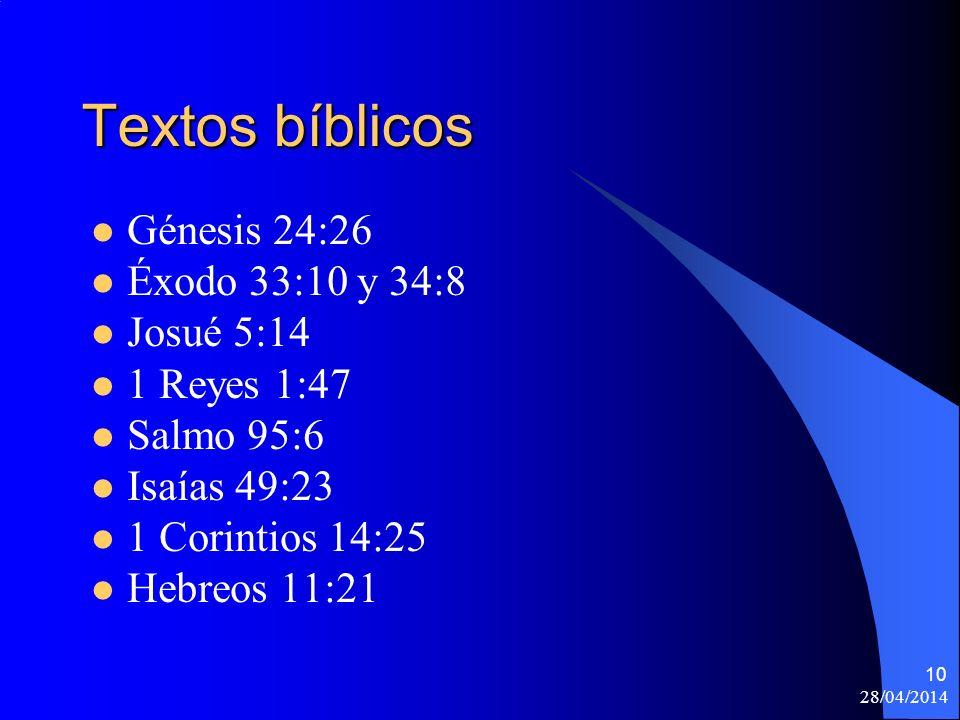 28/04/2014 10 Textos bíblicos Génesis 24:26 Éxodo 33:10 y 34:8 Josué 5:14 1 Reyes 1:47 Salmo 95:6 Isaías 49:23 1 Corintios 14:25 Hebreos 11:21