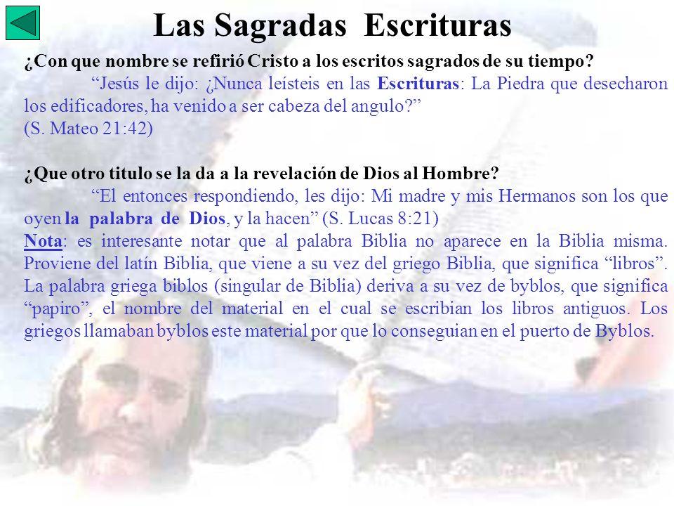 Las Sagradas Escrituras ¿Con que nombre se refirió Cristo a los escritos sagrados de su tiempo? Jesús le dijo: ¿Nunca leísteis en las Escrituras: La P