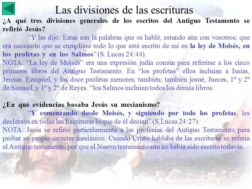 Las divisiones de las escrituras ¿A qué tres divisiones generales de los escritos del Antiguo Testamento se refirió Jesús? Y les dijo: Estas son la pa