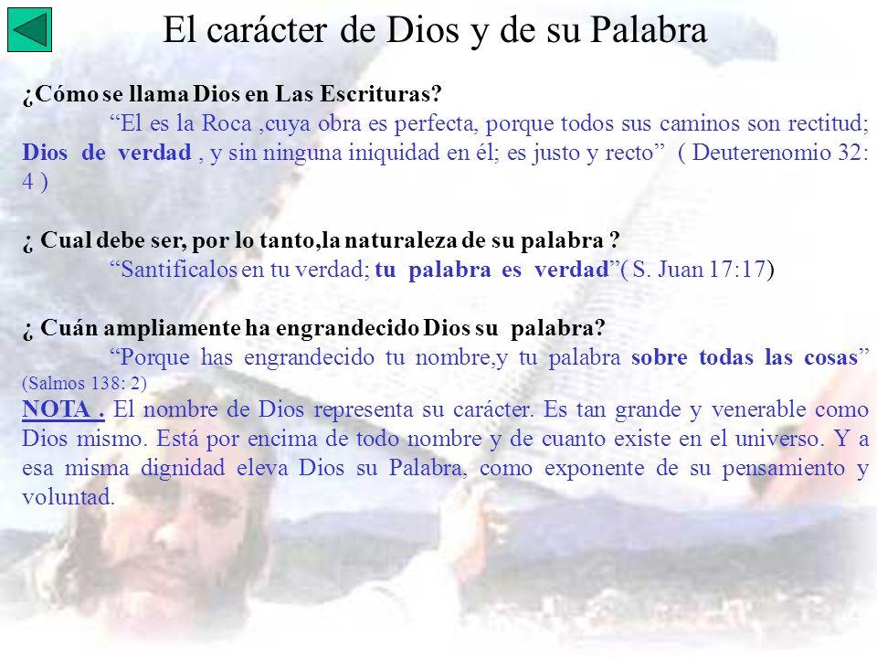 El carácter de Dios y de su Palabra ¿Cómo se llama Dios en Las Escrituras? El es la Roca,cuya obra es perfecta, porque todos sus caminos son rectitud;