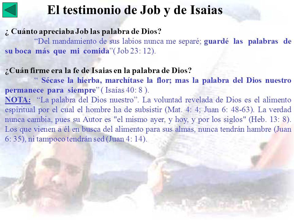 El testimonio de Job y de Isaias ¿ Cuánto apreciaba Job las palabra de Dios? Del mandamiento de sus labios nunca me separé; guardé las palabras de su
