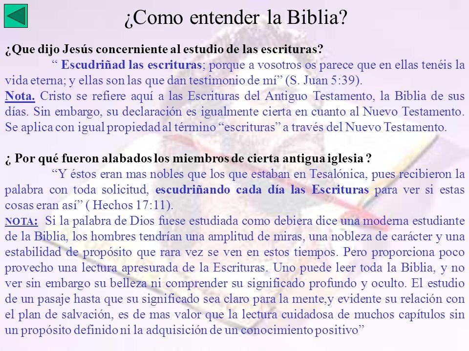 ¿Como entender la Biblia? ¿Que dijo Jesús concerniente al estudio de las escrituras? Escudriñad las escrituras; porque a vosotros os parece que en ell