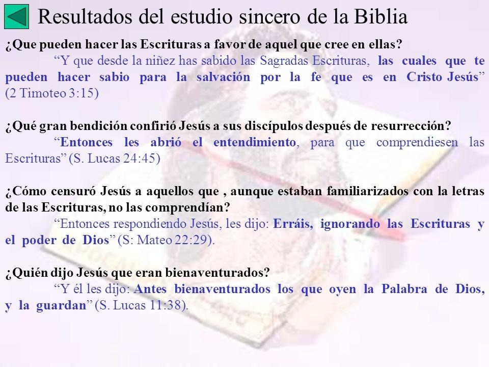 Resultados del estudio sincero de la Biblia ¿Que pueden hacer las Escrituras a favor de aquel que cree en ellas? Y que desde la niñez has sabido las S