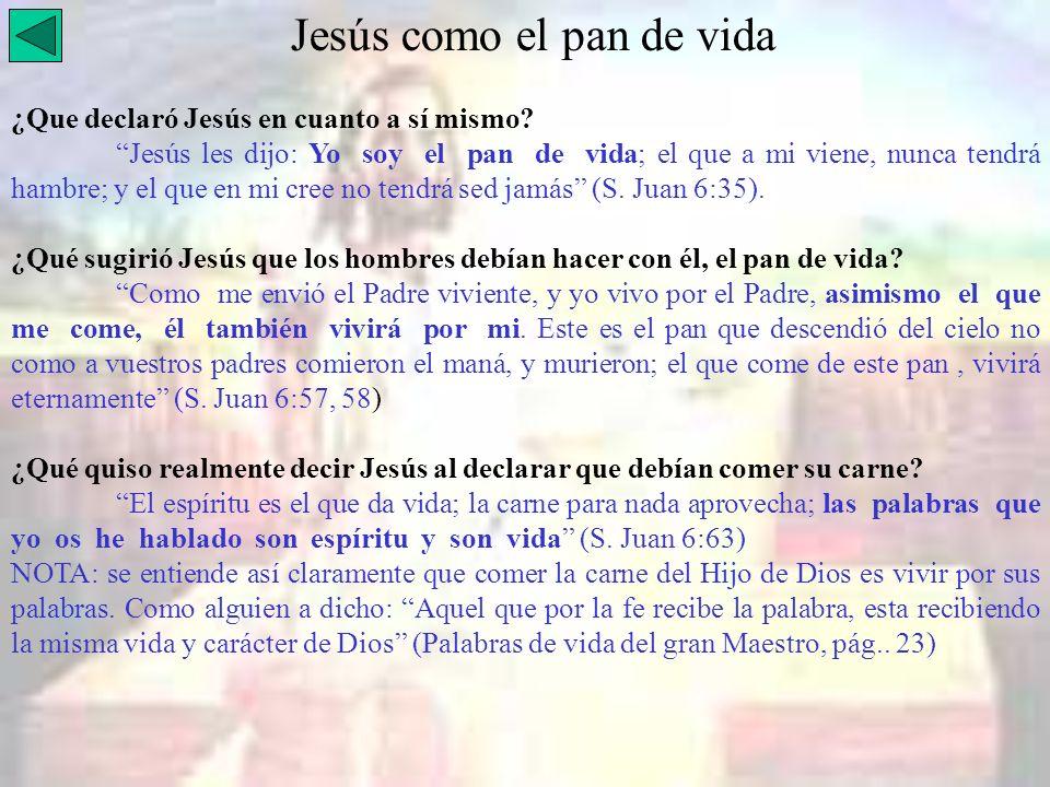Jesús como el pan de vida ¿Que declaró Jesús en cuanto a sí mismo? Jesús les dijo: Yo soy el pan de vida; el que a mi viene, nunca tendrá hambre; y el