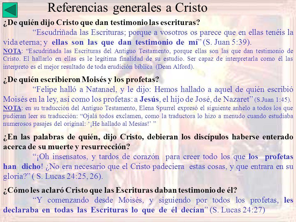 Referencias generales a Cristo ¿De quién dijo Cristo que dan testimonio las escrituras? Escudriñada las Escrituras; porque a vosotros os parece que en