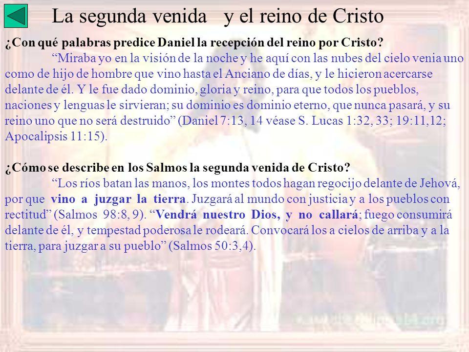 La segunda venida y el reino de Cristo ¿Con qué palabras predice Daniel la recepción del reino por Cristo? Miraba yo en la visión de la noche y he aqu