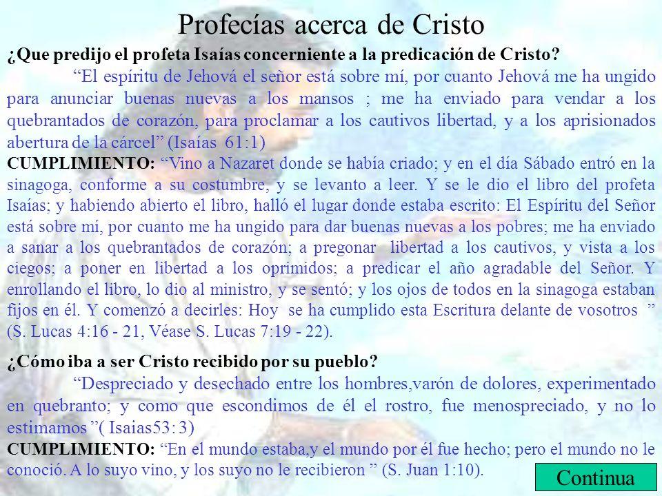 Profecías acerca de Cristo ¿Que predijo el profeta Isaías concerniente a la predicación de Cristo? El espíritu de Jehová el señor está sobre mí, por c
