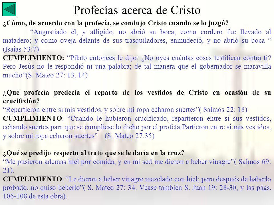 Profecías acerca de Cristo ¿Cómo, de acuerdo con la profecía, se condujo Cristo cuando se lo juzgó? Angustiado él, y afligido, no abrió su boca; como