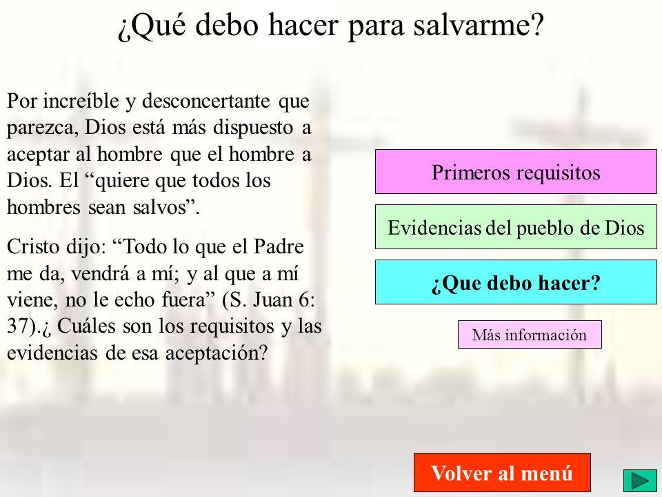 ¿Qué debo hacer para salvarme? Primeros requisitos Evidencias del pueblo de Dios ¿Que debo hacer? Por increíble y desconcertante que parezca, Dios est