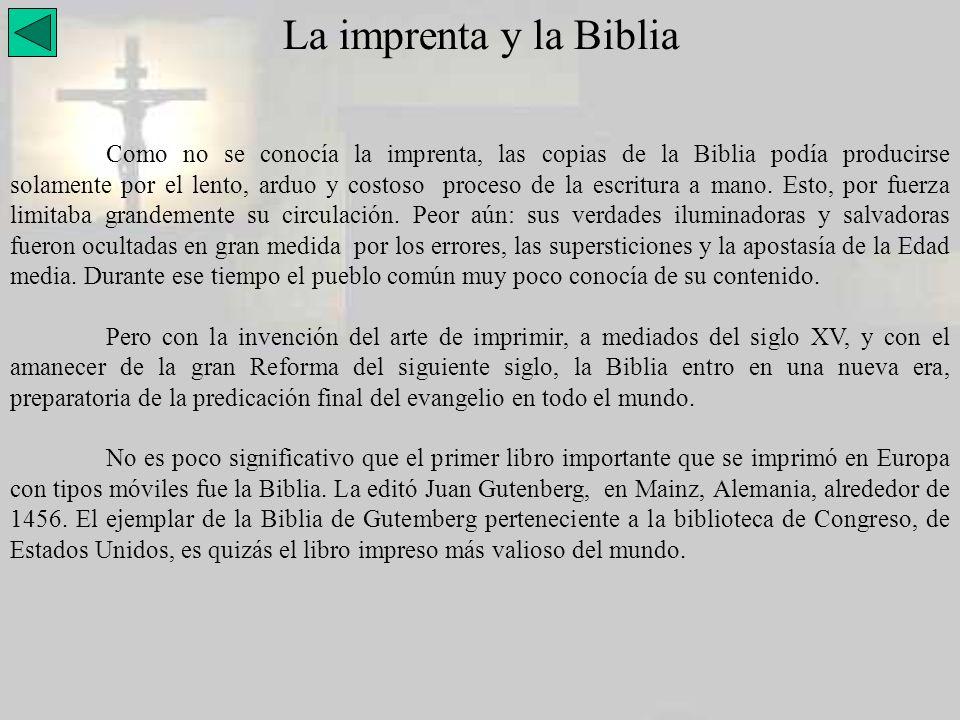 La imprenta y la Biblia Como no se conocía la imprenta, las copias de la Biblia podía producirse solamente por el lento, arduo y costoso proceso de la