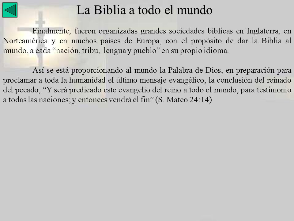 La Biblia a todo el mundo Finalmente, fueron organizadas grandes sociedades bíblicas en Inglaterra, en Norteamérica y en muchos países de Europa, con