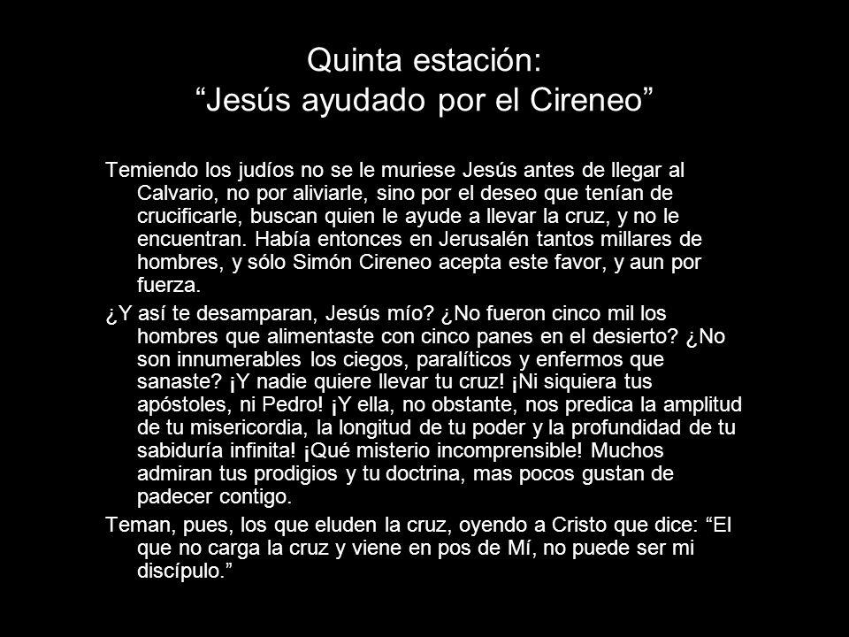 Quinta estación: Jesús ayudado por el Cireneo Temiendo los judíos no se le muriese Jesús antes de llegar al Calvario, no por aliviarle, sino por el de
