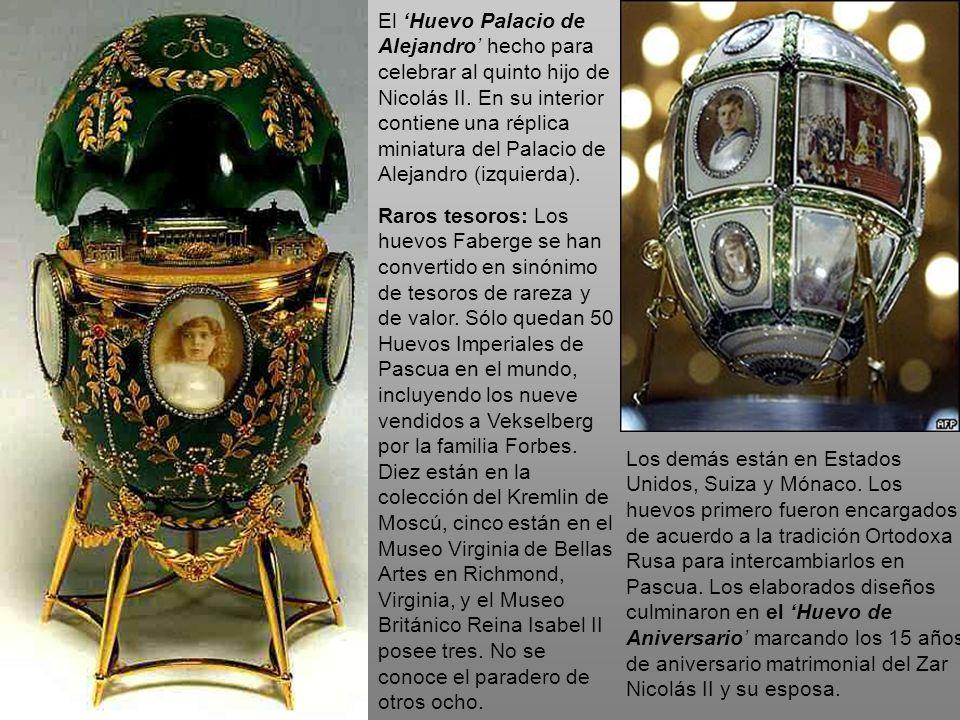 Raros tesoros: Los huevos Faberge se han convertido en sinónimo de tesoros de rareza y de valor. Sólo quedan 50 Huevos Imperiales de Pascua en el mund