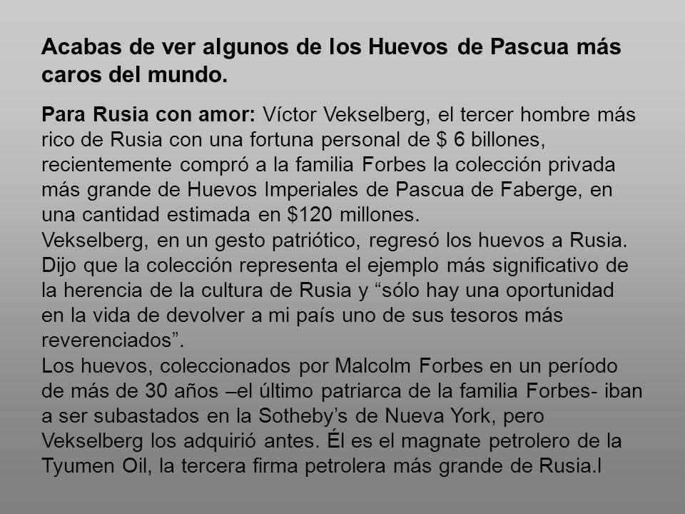 Acabas de ver algunos de los Huevos de Pascua más caros del mundo. Para Rusia con amor: Víctor Vekselberg, el tercer hombre más rico de Rusia con una