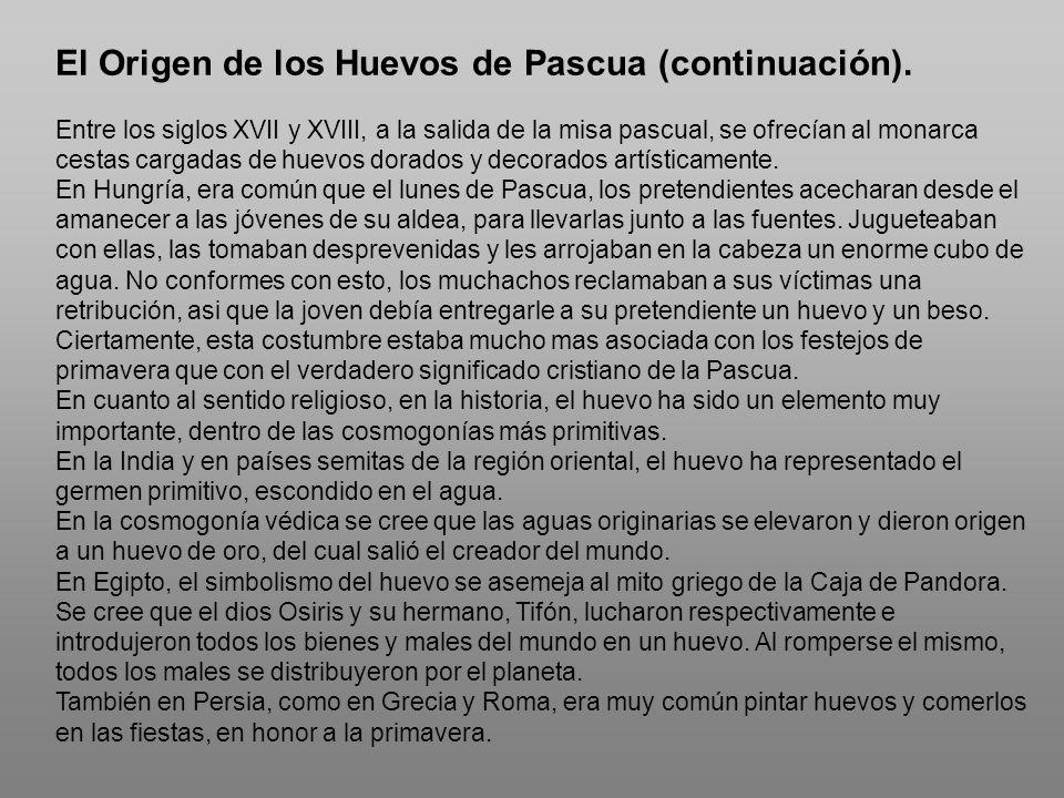 El Origen de los Huevos de Pascua (continuación). Entre los siglos XVII y XVIII, a la salida de la misa pascual, se ofrecían al monarca cestas cargada