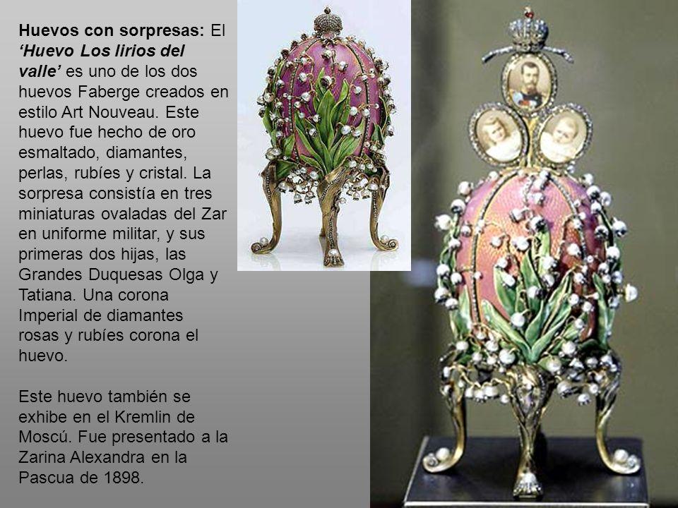 Huevos con sorpresas: El Huevo Los lirios del valle es uno de los dos huevos Faberge creados en estilo Art Nouveau. Este huevo fue hecho de oro esmalt