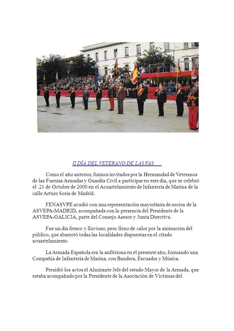 II DÍA DEL VETERANO DE LAS FAS Como el año anterior, fuimos invitados por la Hermandad de Veteranos de las Fuerzas Armadas y Guardia Civil a participar en este día, que se celebró el 21 de Octubre de 2000 en el Acuartelamiento de Infantería de Marina de la calle Arturo Soria de Madrid.