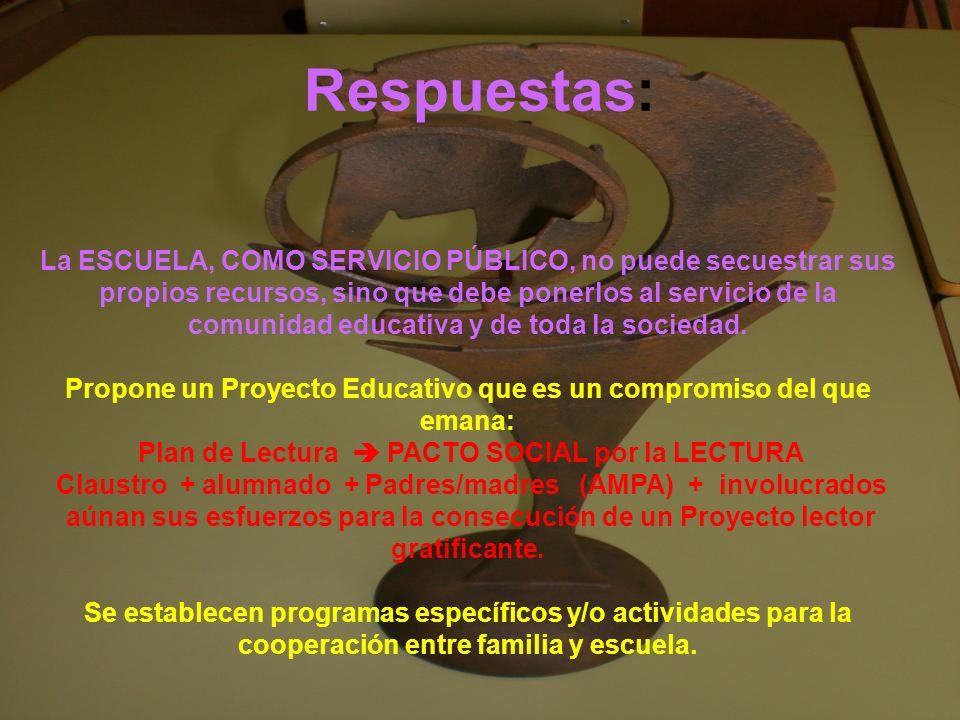 Respuestas: La ESCUELA, COMO SERVICIO PÚBLICO, no puede secuestrar sus propios recursos, sino que debe ponerlos al servicio de la comunidad educativa y de toda la sociedad.