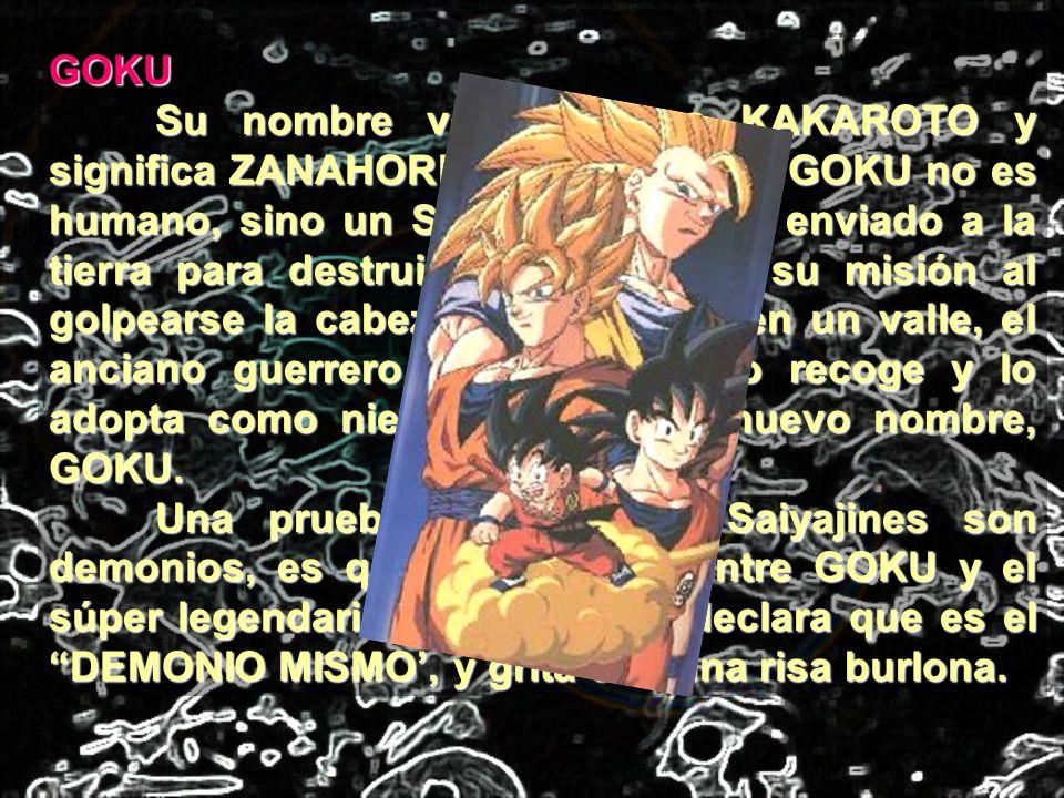 GOKU Su nombre verdadero es KAKAROTO y significa ZANAHORIA. Recuerde que GOKU no es humano, sino un SAIYAJIN que fue enviado a la tierra para destruir