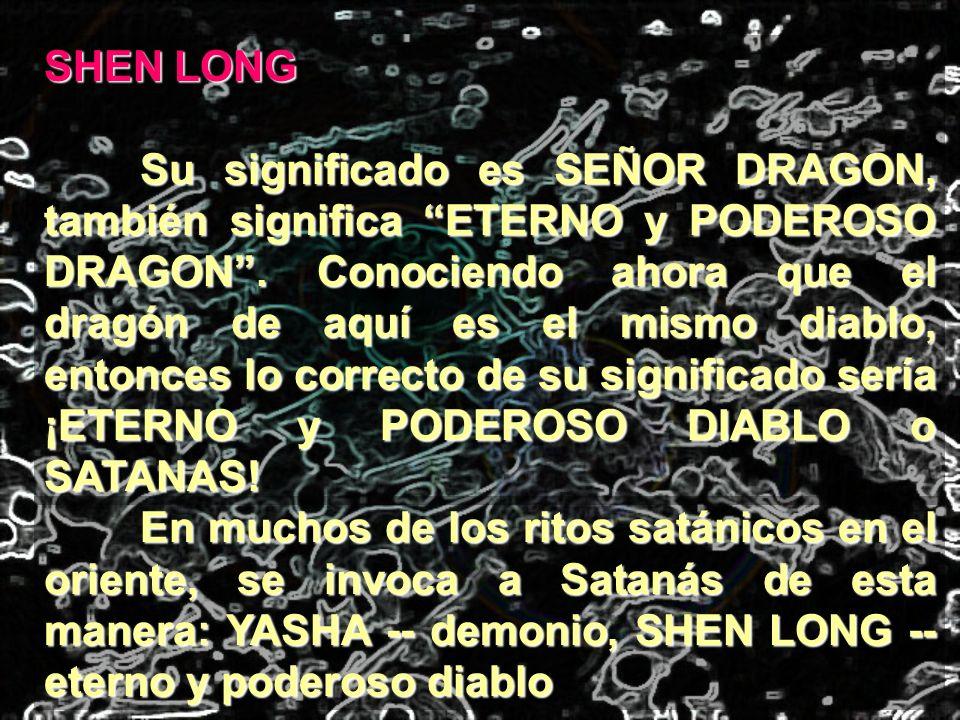 SHEN LONG Su significado es SEÑOR DRAGON, también significa ETERNO y PODEROSO DRAGON. Conociendo ahora que el dragón de aquí es el mismo diablo, enton