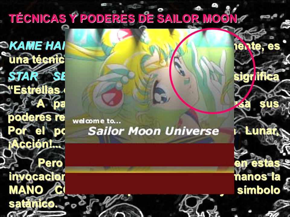 TÉCNICAS Y PODERES DE SAILOR MOON KAME HAME HA: Como dijimos anteriormente, es una técnica diabólica. STAR SENSITIVE INFERNO: Que significa Estrellas
