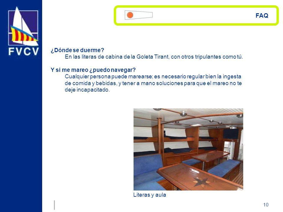 10 FAQ ¿Dónde se duerme? En las literas de cabina de la Goleta Tirant, con otros tripulantes como tú. Y si me mareo ¿puedo navegar? Cualquier persona