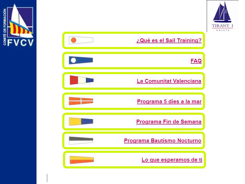 ¿Qué es el Sail Training?FAQ Programa 5 díes a la marPrograma Fin de SemanaLa Comunitat ValencianaPrograma Bautismo Nocturno Lo que esperamos de ti CO
