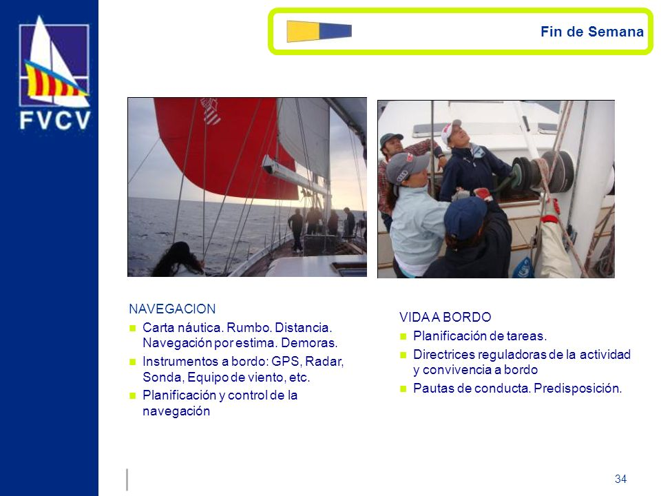 34 NAVEGACION Carta náutica. Rumbo. Distancia. Navegación por estima. Demoras. Instrumentos a bordo: GPS, Radar, Sonda, Equipo de viento, etc. Planifi