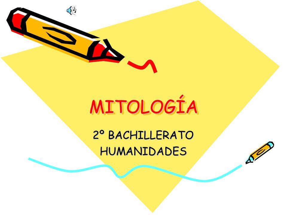 MITOLOGÍAMITOLOGÍA 2º BACHILLERATO HUMANIDADES