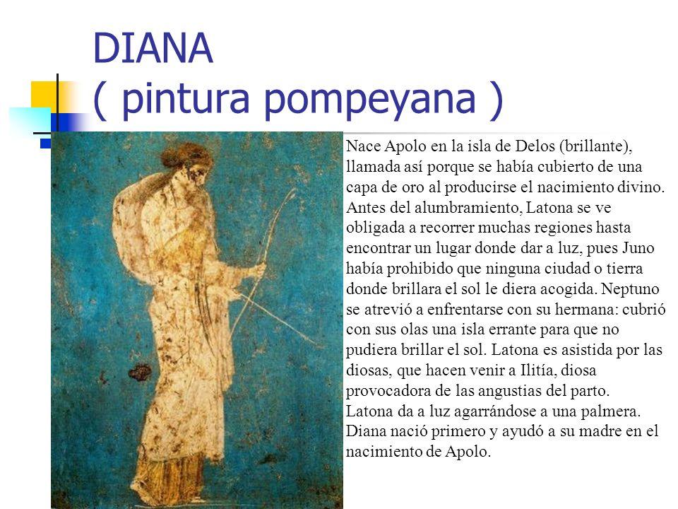 DIANA ( pintura pompeyana ) Nace Apolo en la isla de Delos (brillante), llamada así porque se había cubierto de una capa de oro al producirse el nacim
