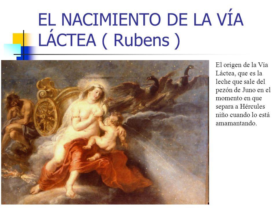 EL NACIMIENTO DE LA VÍA LÁCTEA ( Rubens ) El origen de la Vía Láctea, que es la leche que sale del pezón de Juno en el momento en que separa a Hércules niño cuando lo está amamantando.
